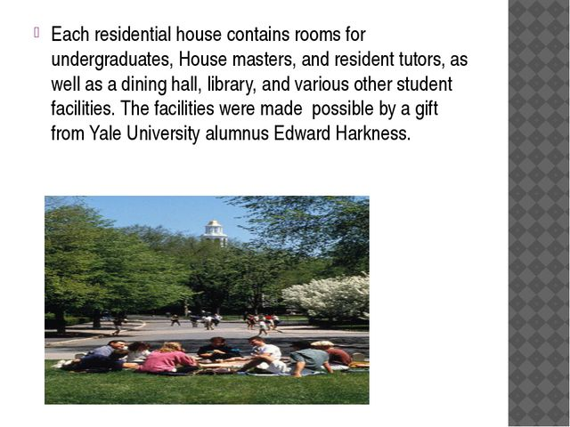 Each residential house contains rooms for undergraduates, House masters, and...