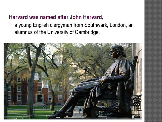 Harvard was named after John Harvard, a young English clergyman from Southwar...