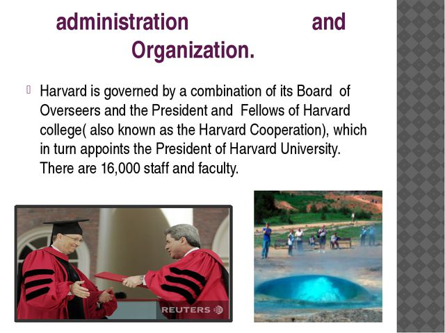 administration and Organization. Harvard is governed by a combination of its...