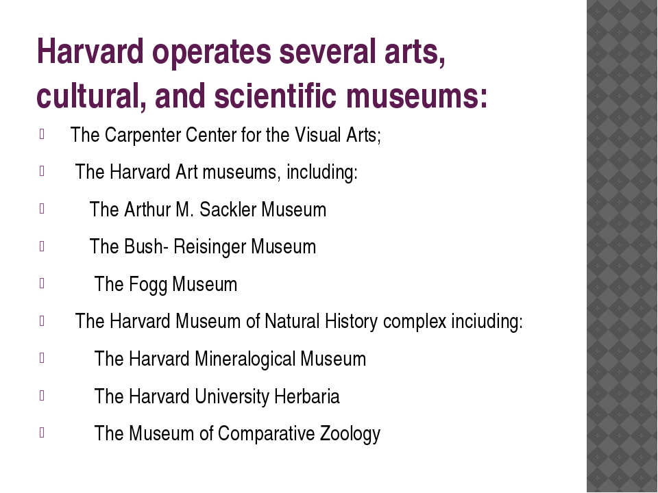 Harvard operates several arts, cultural, and scientific museums: The Carpente...