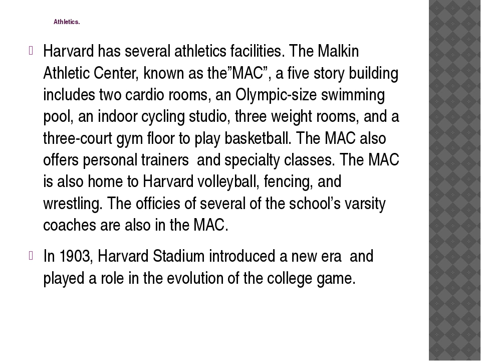 Athletics. Harvard has several athletics facilities. The Malkin Athletic Cen...