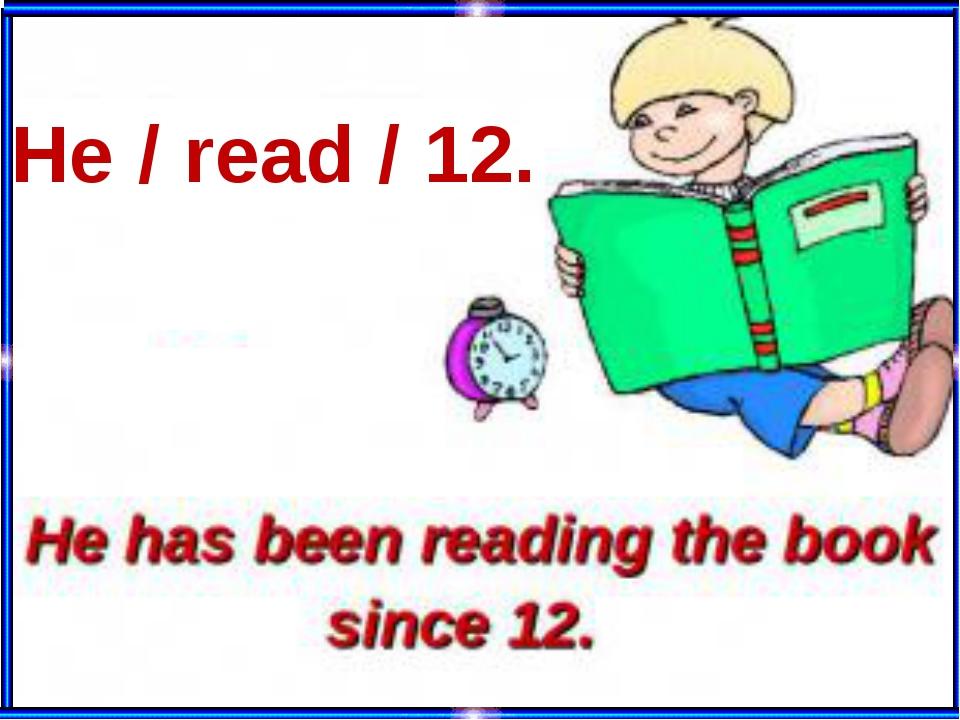 He / read / 12.