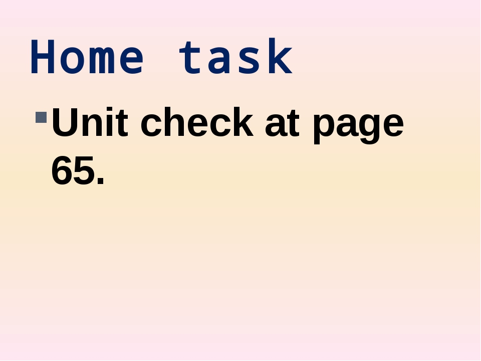Home task Unit check at page 65.