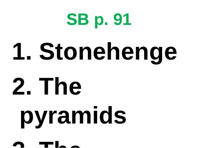 SB p. 91 1. Stonehenge 2. The pyramids 3. The Parthenon