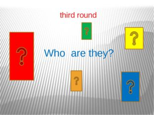 third round Who are they?