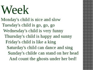 Week Monday's child is nice and slow Tuesday's child is go, go, go  Wednesd
