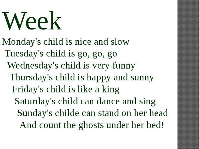 Week Monday's child is nice and slow  Tuesday's child is go, go, go   Wednesd...