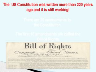 The US Constitution was written more than 220 years ago and it is still worki