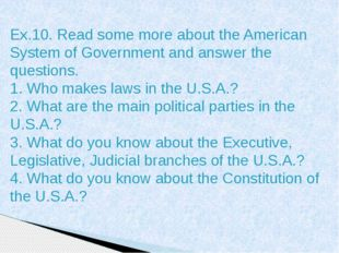 Ex.10. Read some more about the American System of Government and answer the