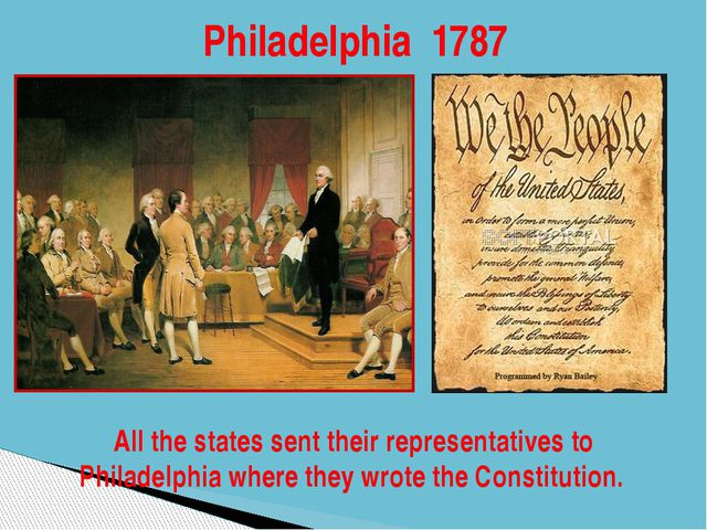 Philadelphia 1787 All the states sent their representatives to Philadelphia w...