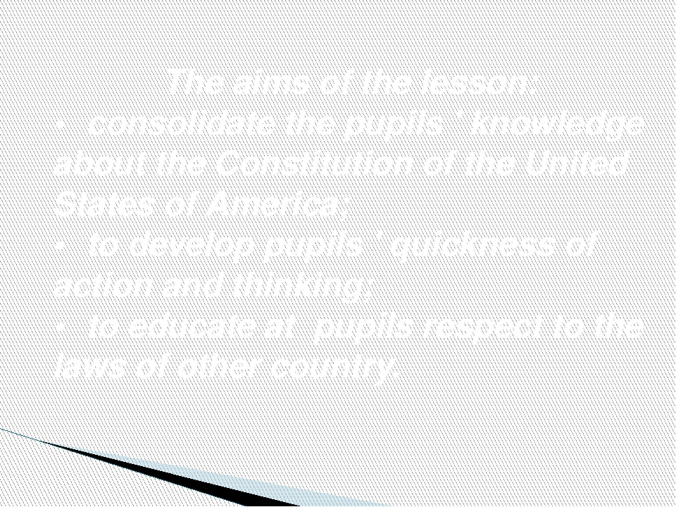 The aims of the lesson: •	consolidate the pupils ' knowledge about the Consti...