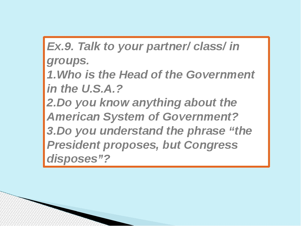 Ex.9. Talk to your partner/ class/ in groups. 1.Who is the Head of the Govern...