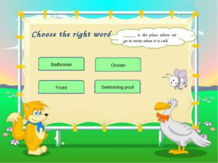Choose the right word Front _____ is the place where we go to swim when it is