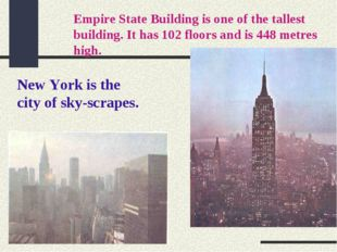 Empire State Building is one of the tallest building. It has 102 floors and i