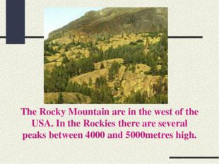 The Rocky Mountain are in the west of the USA. In the Rockies there are sever