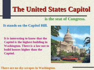 The United States Capitol is the seat of Congress. It stands on the Capitol H
