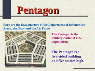 Pentagon Here are the headquarters of the Department of Defence,the Army, the