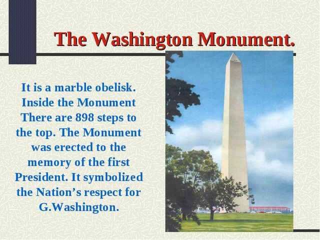 The Washington Monument. It is a marble obelisk. Inside the Monument There ar...