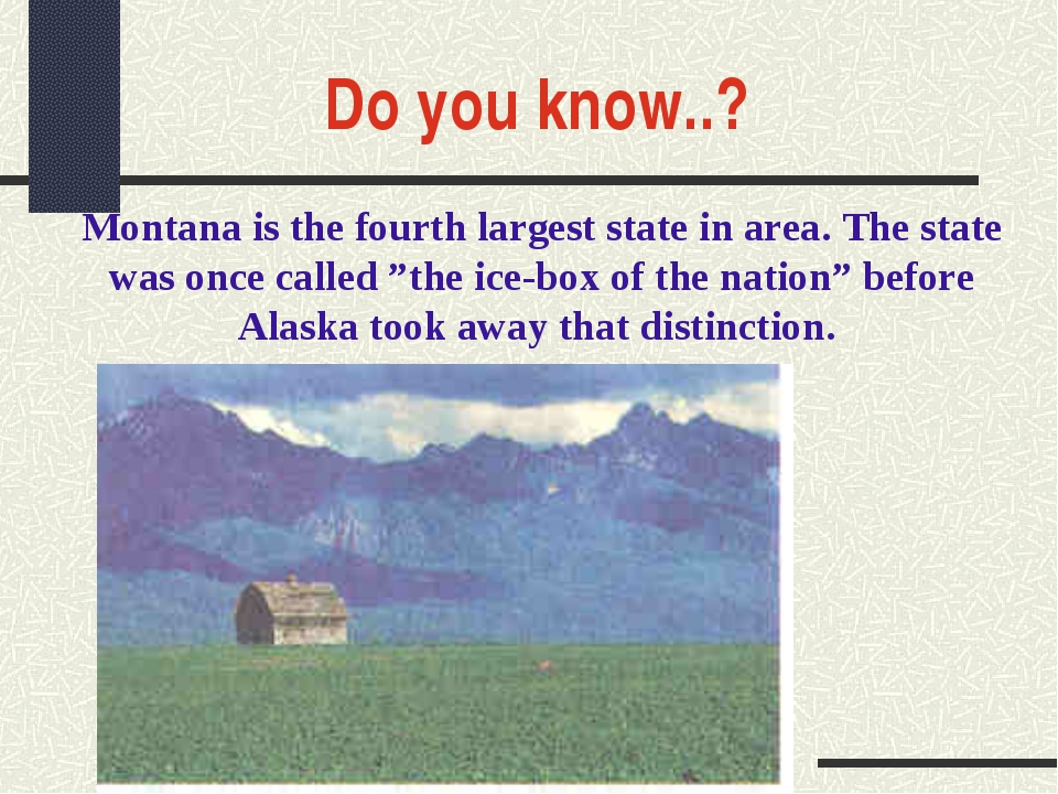 Do you know..? Montana is the fourth largest state in area. The state was onc...