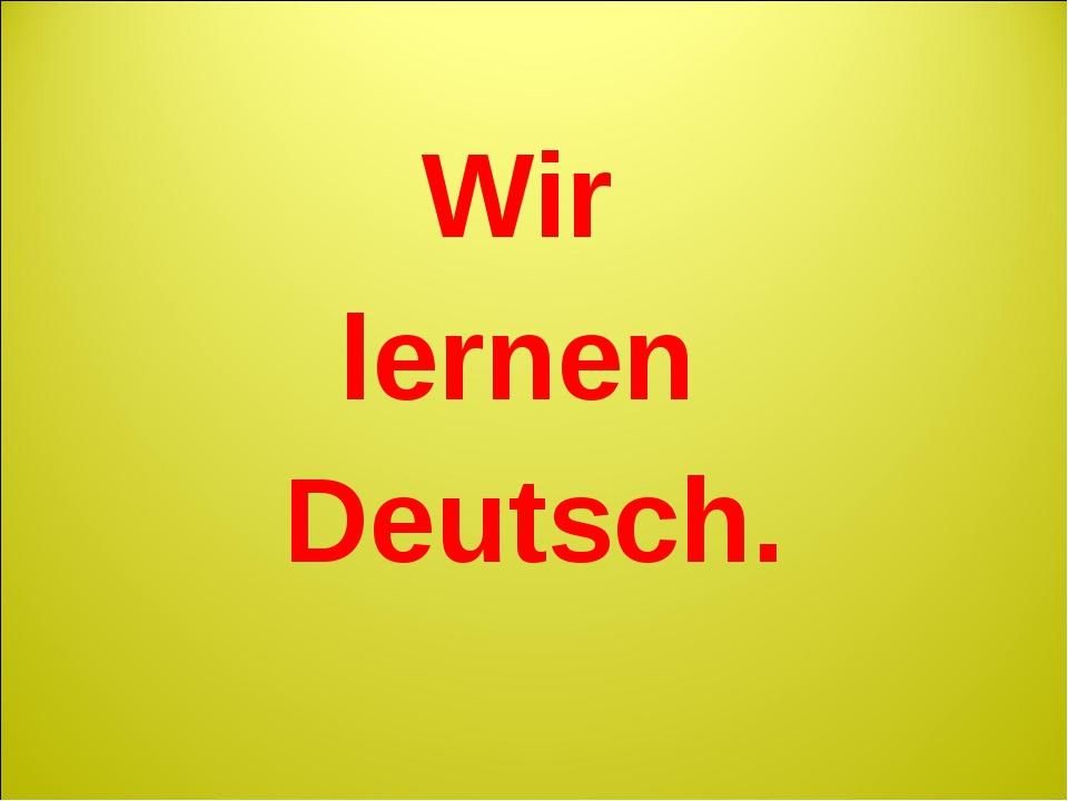 Wir lernen Deutsch.