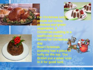 For Christmas lunch people eat turkey, potatoes and green vegetables. A Chris