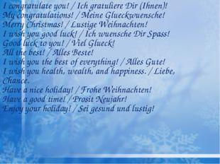 I congratulate you! / Ich gratuliere Dir (Ihnen)! My congratulations! / Meine