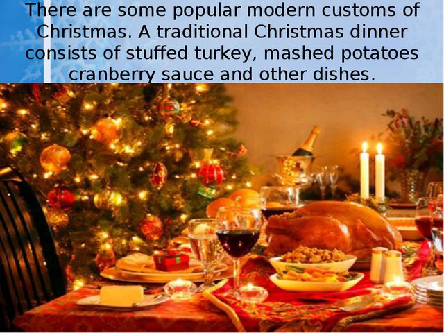 There are some popular modern customs of Christmas. A traditional Christmas d...