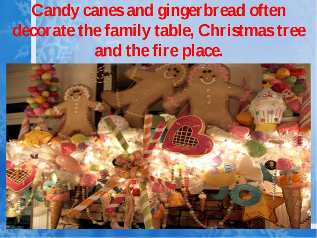 Candy canes and gingerbread often decorate the family table, Christmas tree a...