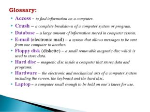 Access - to find information on a computer. Crash – a complete breakdown of a