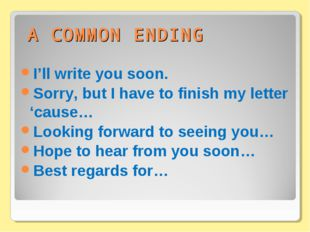 A COMMON ENDING I'll write you soon. Sorry, but I have to finish my letter 'c