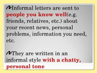 Informal letters are sent to people you know well(e.g. friends, relatives, et