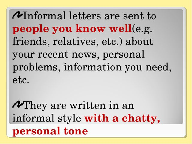 Informal letters are sent to people you know well(e.g. friends, relatives, et...