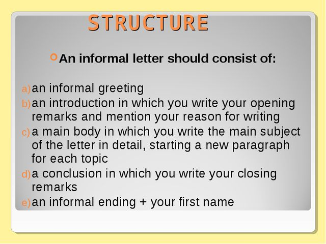 STRUCTURE An informal letter should consist of: an informal greeting an intro...
