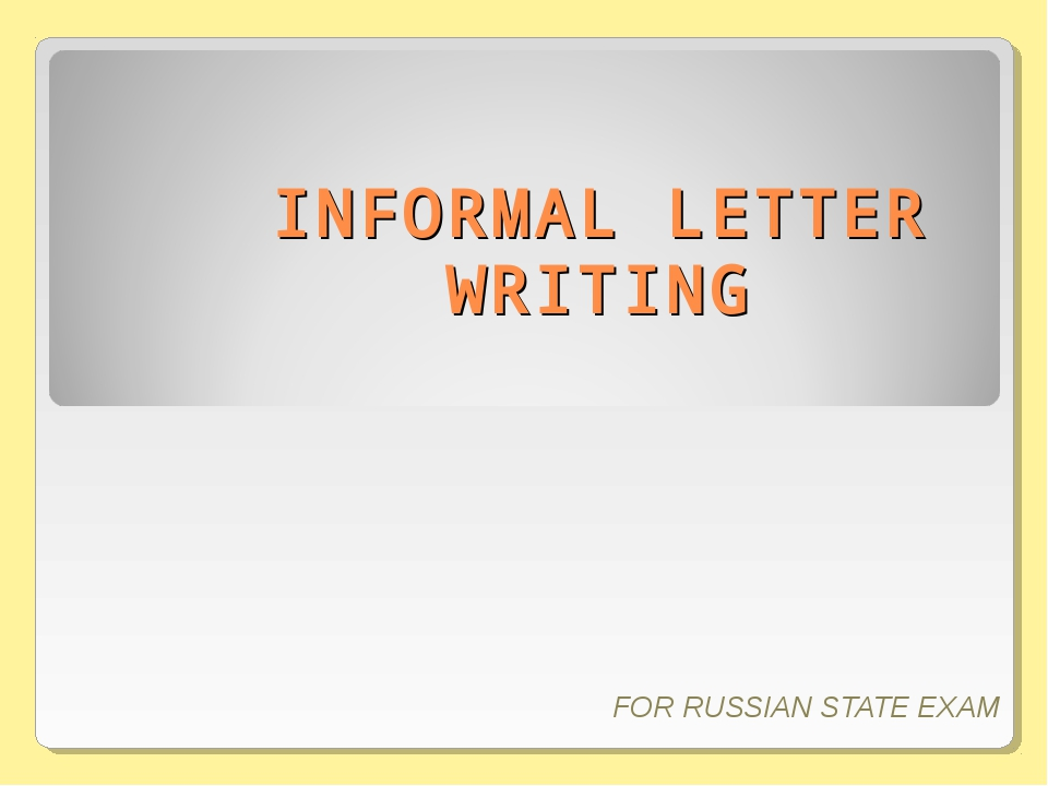 INFORMAL LETTER WRITING FOR RUSSIAN STATE EXAM