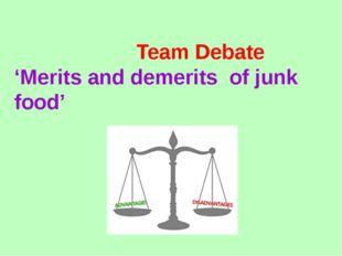 Team Debate 'Merits and demerits of junk food'