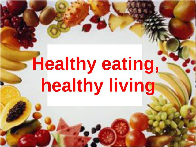 Healthy eating, healthy living