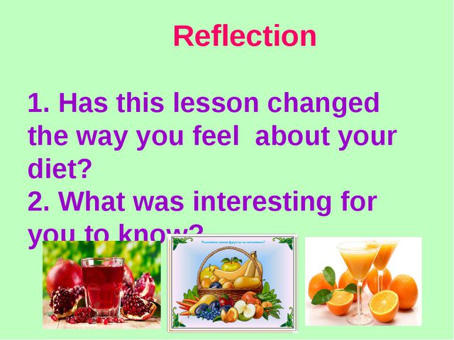 Reflection 1. Has this lesson changed the way you feel about your diet? 2. W...