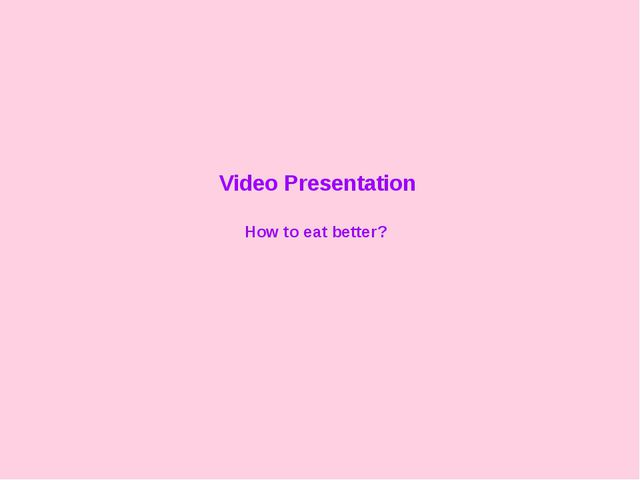 Video Presentation How to eat better?