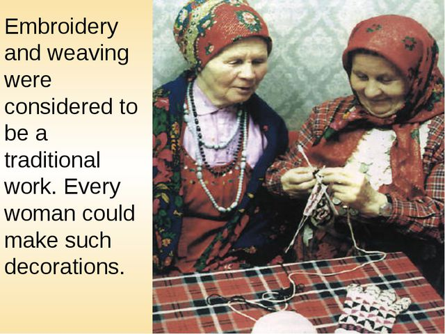 Embroidery and weaving were considered to be a traditional work. Every woman...