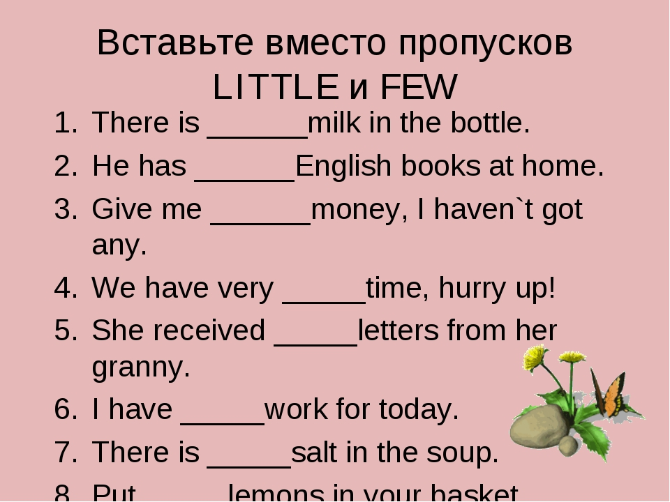 Вставьте вместо пропусков LITTLE и FEW There is ______milk in the bottle. He...
