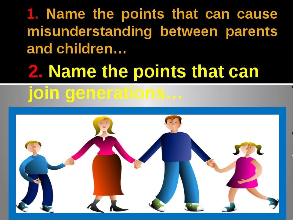 1. Name the points that can cause misunderstanding between parents and childr...