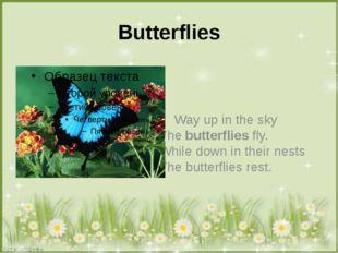 Вutterflies Way up in the sky The butterflies fly. While down in their nests