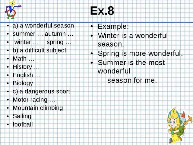 Ex.8 a) a wonderful season summer …autumn … winter …  spring … b) a diffic...