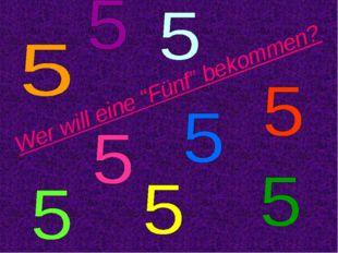 """Wer will eine """"Fünf"""" bekommen?"""