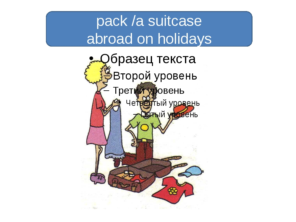 pack /a suitcase abroad on holidays