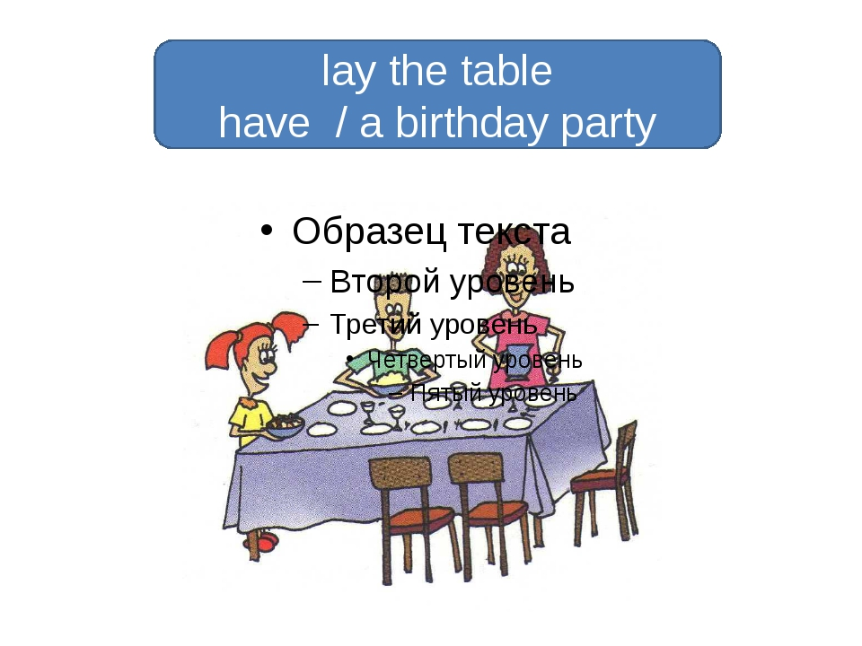 lay the table have / a birthday party