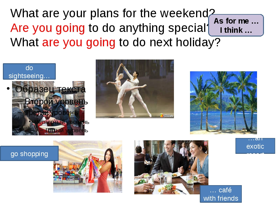 What are your plans for the weekend? Are you going to do anything special? Wh...