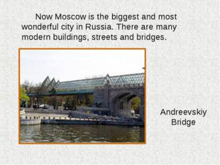 Now Moscow is the biggest and most wonderful city in Russia. There are many