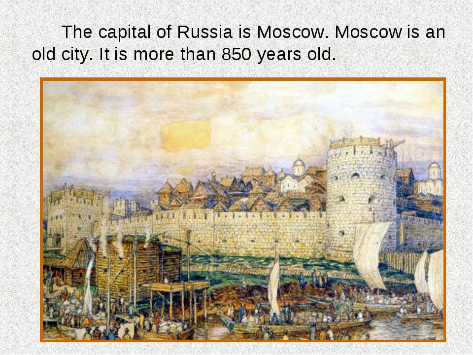 The capital of Russia is Moscow. Moscow is an old city. It is more than 850...
