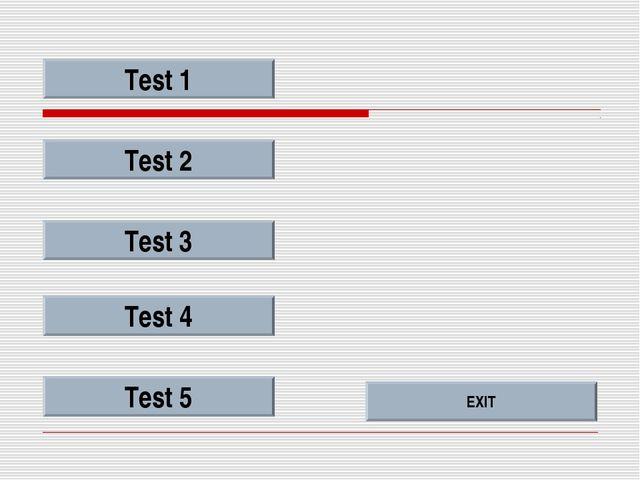 Test 1 Test 2 EXIT Test 3 Test 4 Test 5